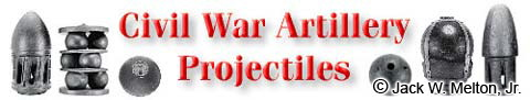 The Civil War Artillery Home Page for Artillery Projectiles and Cannon